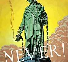 Lady Liberty In Chains -- Never  by warishellstore