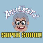 Hey Homies! It's The Super Aquabats Super Show! by JD  Rowe