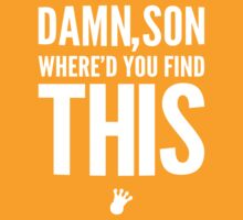 Damn, Son Where'd You Find This? [Wht] | FreshTS by FreshThreadShop