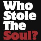 Who Stole The Soul? by forgottentongue