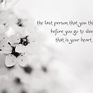 the last person you think about when you go to sleep, that is your heart. by netza
