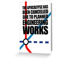 The Apocalypse Has Been Cancelled Due To Planned Engineering Works Greeting Card
