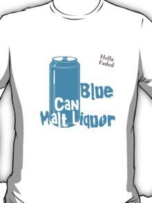 Blue Can Malt Liquor (Hella Faded edition) T-Shirt