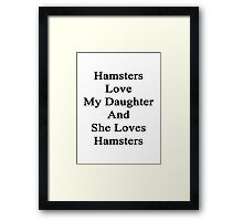 Hamsters Love My Daughter And She Loves Hamsters  Framed Print