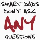 Smart Dads don't ask any questions by Kokonuzz