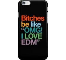 """Bitches Be Like """"OMG! I LOVE EDM"""" (Special Edition) iPhone Case/Skin"""