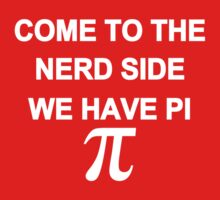 Come to the Nerd Side, We Have Pi by TeesBox