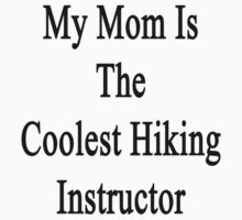 My Mom Is The Coolest Hiking Instructor  by supernova23