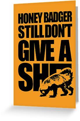 Honey Badger Still Don't Give A Shit by jezkemp
