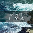 Take me to the Ocean by hannahison