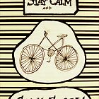 Stay Calm and Cycle On! by BenVess