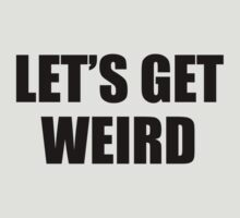Let's Get Weird by BrightDesign