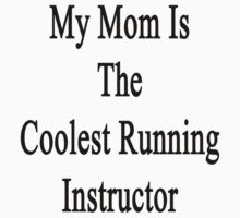 My Mom Is The Coolest Running Instructor  by supernova23