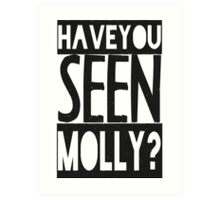 Have You Seen Molly ? Art Print
