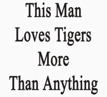 This Man Loves Tigers  by supernova23