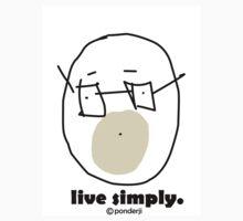 Live Simply. by ponderji