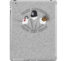 Want Anything From The Shop? iPad Case/Skin