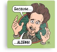 Ancient Aliens Guy. Because... Aliens Metal Print