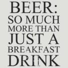 Beer: more than just a breakfast drink! by Elliott Butler