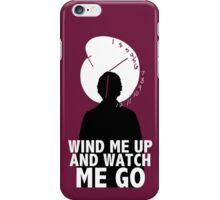 Wind Me Up And Watch Me Go iPhone Case/Skin