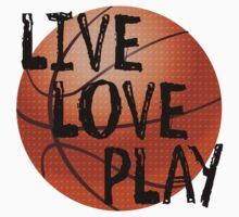 Live, Love, Play - Basketball by shakeoutfitters