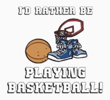 I'd Rather Be Playing Basketball by shakeoutfitters