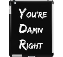 You're Damn Right iPad Case/Skin