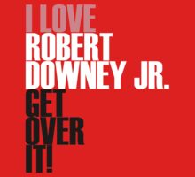 I LOVE Robert Downey Jr. Get Over IT! by morigirl