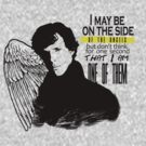 SHERLOCK : I may be on the side of the angels, but don't think for one second that I am one of them by morigirl