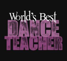 World's Best Dance Teacher by shakeoutfitters
