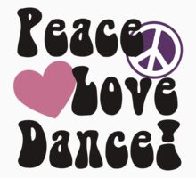 Peace, Love, Dance by shakeoutfitters