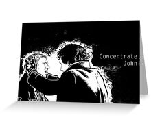 Concentrate, John! Greeting Card