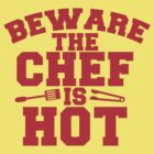 BEWARE the CHEF is HOT! with bbq barbecue tongs! by jazzydevil