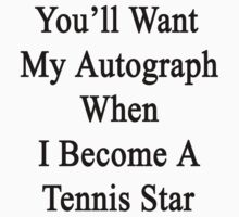 You'll Want My Autograph When I Become A Tennis Star  by supernova23