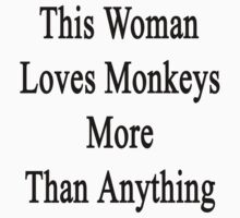 This Woman Loves Monkeys More Than Anything  by supernova23