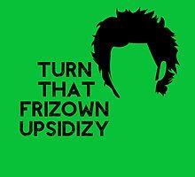 Turn that frizown upsidizy by nimbusnought