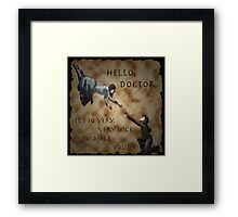 Hello, Doctor. Framed Print