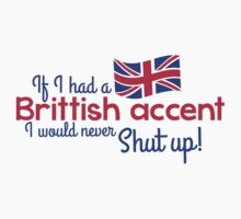 If I had a Brittish Accent - I would never shut up! by jazzydevil