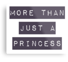 More than just a princess Metal Print