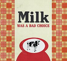 Milk Was A Bad Choice by The Eighty-Sixth Floor