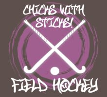 Chicks With Sticks - Field Hockey by shakeoutfitters