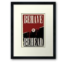 Behave or Behead poster  Framed Print