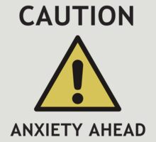 CAUTION! — ANXIETY AHEAD by Anxiety Space