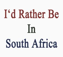 I'd Rather Be In South Africa  by supernova23