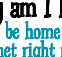 Why am I here? I could be home on the internet right now Sticker