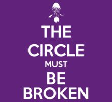 The Circle Must Be Broken - Keep Calm poster style by slitheenplanet