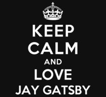 Keep Calm and Love Jay Gatsby by Yiannis  Telemachou