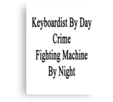 Keyboardist By Day Crime Fighting Machine By Night  Canvas Print