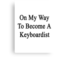 On My Way To Become A Keyboardist  Canvas Print