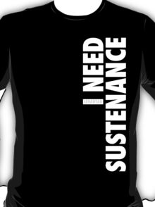 I Need Sustenance (White) T-Shirt